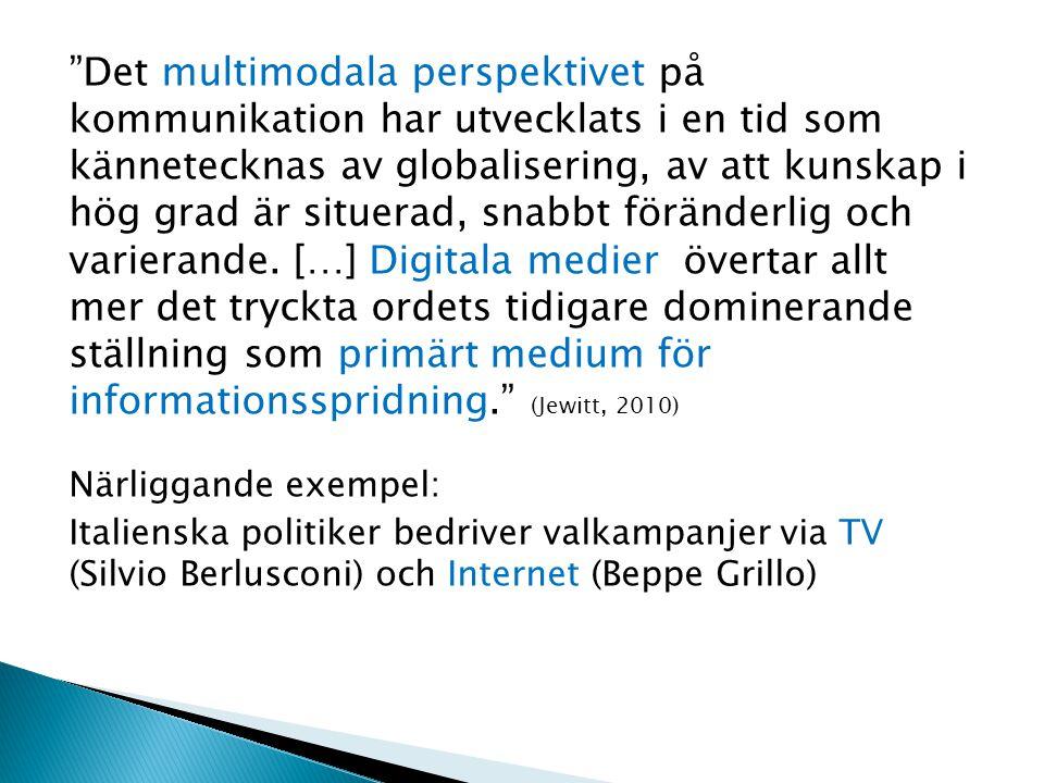 Det multimodala perspektivet på kommunikation har utvecklats i en tid som kännetecknas av globalisering, av att kunskap i hög grad är situerad, snabbt föränderlig och varierande. […] Digitala medier övertar allt mer det tryckta ordets tidigare dominerande ställning som primärt medium för informationsspridning. (Jewitt, 2010)